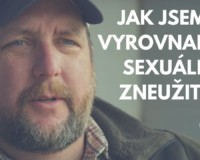 Svědectví – Jak jsem se vyrovnal se sexuálním zneužitím? (video)
